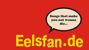 eelsfan.de - songs that make you not wanna die
